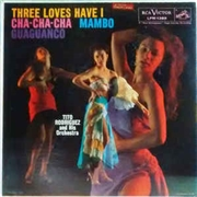 RODRIGUEZ, TITO - THREE LOVES HAVE I: CHA-CHA-CHA, MAMBO...