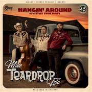 MIKE TEARDOP TRIO - HANGIN' AROUND/STAY TRUE BABY