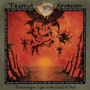 TRAPPIST AFTERLAND - BURROWING TO LIGHT IN THE LAND OF NOD