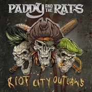 PADDY & THE RATS - RIOT CITY OUTLAWS