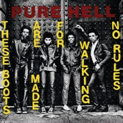 PURE HELL - THESE BOOTS ARE MADE FOR WALKING/NO RULES