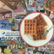 WHITE, JIM - WAFFLES, TRIANGLES AND JESUS (2LP)