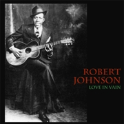 JOHNSON, ROBERT - LOVE IN VAIN