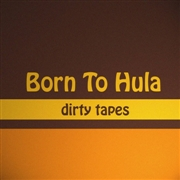 BORN TO HULA - DIRTY TAPES (BLACK)