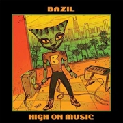 BAZIL - HIGH ON MUSIC