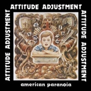 ATTITUDE ADJUSTMENT - AMERICA PARANOIA & MORE (+DVD)