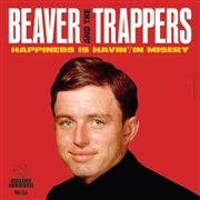 BEAVER AND THE TRAPPERS - HAPPINESS IS HAVIN'/MISERY