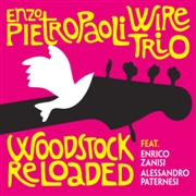 PIETROPAOLI, ENZO -WIRE TRIO- - WOODSTOCK RELOADED