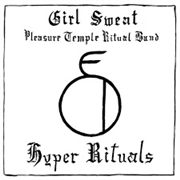 GIRL SWEAT PLEASURE TEMPLE RITUAL BAND - HYPER RITUALS