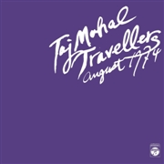TAJ MAHAL TRAVELLERS - AUGUST 1974 (2LP)