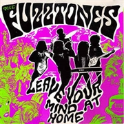 FUZZTONES - LEAVE YOUR MIND AT HOME