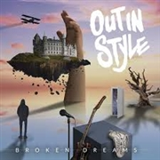 OUT IN STYLE - BROKEN DREAMS