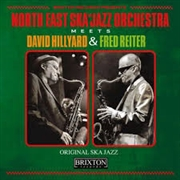 NORTH EAST SKA JAZZ ORCHESTRA - MEETS DAVID HILLYARD & FRED REITER