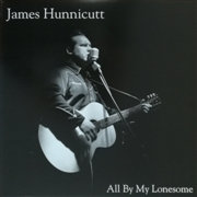HUNNICUTT, JAMES - ALL BY MY LONESOME