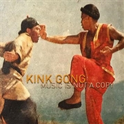 KINK GONG - MUSIC IS NOT A COPY
