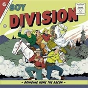 BOY DIVISION - BRINGING HOME THE BACON