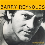 REYNOLDS, BARRY - I SCARE MYSELF