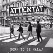 ATTENTAT - BORN TE BE MALAJ