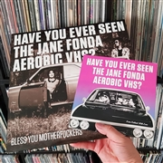 HAVE YOU EVER SEEN THE JANE FONDA AEROBIC VHS? - BLESS YOU MOTHERFUCKERS (2LP)