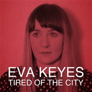 KEYES, EVA - TIRED OF THE CITY