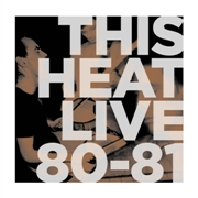 THIS HEAT - LIVE 80-81