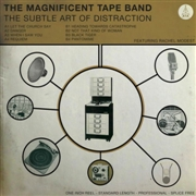 MAGNIFICENT TAPE BAND - THE SUBTLE ART OF DISTRACTION