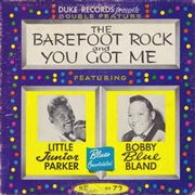 PARKER, LITTLE JUNIOR -& BOBBY BLUE BAND- - BAREFOOT ROCK & YOU GOT ME