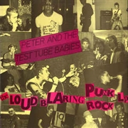 PETER & THE TEST TUBE BABIES BABIES - LOUD BLARING PUNK ROCK