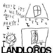 LANDLORDS - HEY! IT'S A TEENAGE HOUSE PARTY