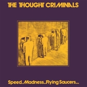 THOUGHT CRIMINALS - SPEED.MADNESS..FLYING SAUCERS...
