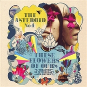 ASTEROID NO. 4 - THESE FLOWERS OF OURS (2LP)