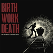 VARIOUS - BIRTH WORK DEATH