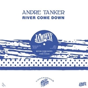 TANKER, ANDRE - RIVER COME DOWN