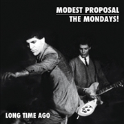 MODEST PROPOSAL/MONDAYS! - LONG TIME AGO