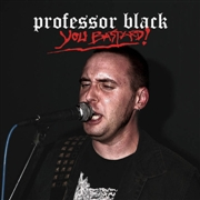 PROFESSOR BLACK - YOU BASTARD!