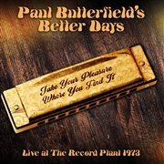 BUTTERFIELD, PAUL -'S BETTER DAYS- - TAKE YOUR PLEASURE WHERE YOU FIND IT-LIVE...