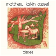 CASSELL, MATTHEW LARKIN - PIECES