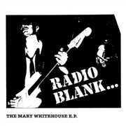 RADIO BLANK - THE MARY WHITEHOUSE E.P.