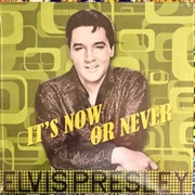 PRESLEY, ELVIS - IT'S NOW OR NEVER