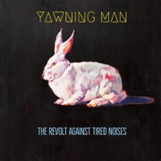 YAWNING MAN - (CORNETTO) THE REVOLT AGAINST TIRED NOISES