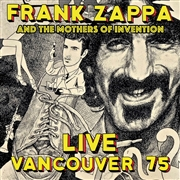 ZAPPA, FRANK -& THE MOTHERS OF INVENTION- - LIVE VANCOUVER 1975