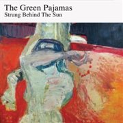 GREEN PAJAMAS - STRUNG BEHIND THE SUN (2LP)