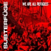 SUBTERFUGE (USA) - WE ARE ALL REFUGEES