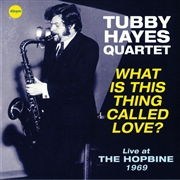HAYES, TUBBY -QUARTET- - WHAT IS THIS THING CALLED LOVE? LIVE...