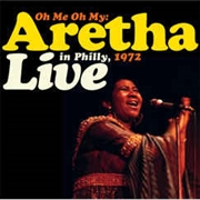 FRANKLIN, ARETHA - OH ME OH MY: ARETHA LIVE IN PHILLY, 1972