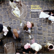 BANABILA, MICHEL - VOIZNOIZ: URBAN SOUNDSCAPES (2LP)