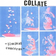 COLLATE - LIMINAL CONCERNS