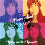 KATHY & THE KILOWATTS - PREMONITION OF LOVE