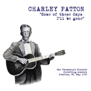 PATTON, CHARLEY - SOME OF THESE DAYS I'LL BE GONE