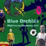 BLUE ORCHIDS - RIGHTEOUS HARMONY FIST